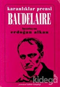 Karanlıklar Prensi Baudelaire Yaşamı, Sanatı ve Temel Yapıtları