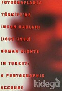 Fotoğraflarla Türkiye'de İnsan Hakları (1839-1990) Human Rights in Turkey: A Photographic Account