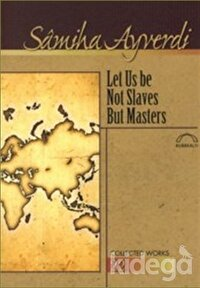 Let Us Be Not Slaves But Masters