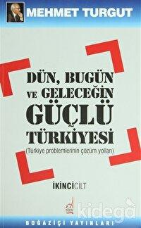 Dün, Bugün ve Geleceğin Güçlü Türkiyesi Cilt: 2