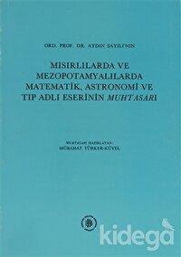 Ord. Prof.Dr. Aydın Sayılı'nın Mısırlılarda ve Mezopotamyalılarda Matematik, Astronomi ve Tıp Adlı Eserinin Muhtasarı