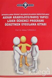 Ortaokullarda Öğrenci Anlaşmazlıklarının Dönüştürülmesi Akran Arabulucu/Barış Yapıcı Lider Öğrenci Programı Öğretmen Uygulama Kitabı