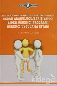 Liselerde Öğrenci Anlaşmazlıklarının Dönüştürülmesi Akran Arabulucu/Barış Yapıcı Lider Öğrenci Programı Öğrenci Uygulama Kitabı