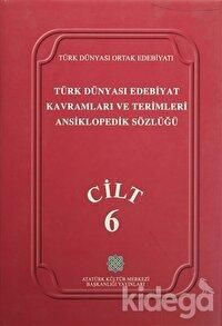 Türk Dünyası Edebiyat Kavramları ve Terimleri Ansiklopedik Sözlüğü Cilt: 6