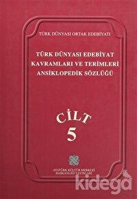 Türk Dünyası Edebiyat Kavramları ve Terimleri Ansiklopedik Sözlüğü Cilt: 5