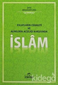 Evlatların Cehaleti ve Alimlerin Acizliği Karşısında İslam