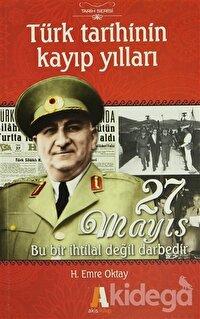 Türk Tarihinin Kayıp Yılları - 27 Mayıs