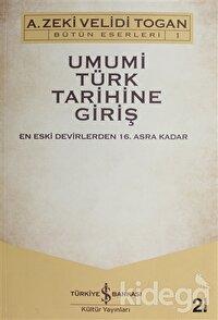 Umumi Türk Tarihine Giriş: En Eski Devirlerden 16. Asra Kadar