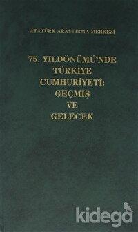 75. Yıldönümü'nde Türkiye Cumhuriyeti: Geçmiş ve Gelecek