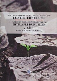 100. Yılında Balkan Savaşları (1912- 1913) İhtilaflı Duruşlar Cilt 2