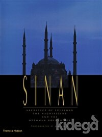Sinan: Architect of Süleyman the Magnificent and the Ottoman Golden Age