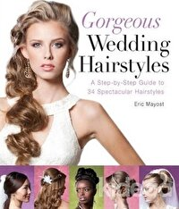 Gorgeous Wedding Hairstyles: A Step by Step Guide to 34 Spectacular Hairstyles