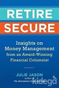 Retire Secure: Insights on Money Management from an Award-Winning Financial Columnist