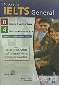 Succeed in IELTS General: 8 Reading-Writing - 4 Listening-Speaking Practice Tests