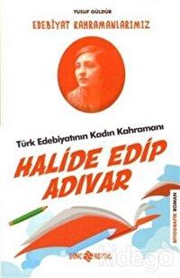 Türk Edebiyatının Kadın Kahramanı: Halide Edip Adıvar - Edebiyat Kahramanlarımız 4