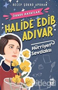 Halide Edib Adıvar : Hürriyet Sevdalısı