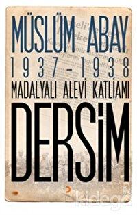 1937 – 1938 Madalyalı Alevi Katliamı Dersim