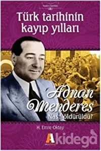 Türk Tarihinin Kayıp Yılları Adnan Menderes Nasıl Öldürüldü?