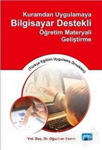 Kuramdan Uygulamaya Bilgisayar Destekli Öğretim Materyali Geliştirme