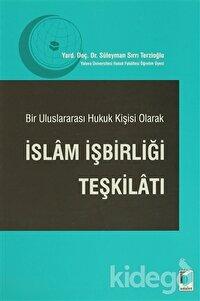 Bir Uluslararası Hukuk Kişisi Olarak İslam İşbirliği Teşkilatı