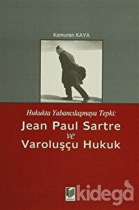 Hukukta Yabancılaşmaya Tepki: Jean Paul Sartre ve Varoluşçu Hukuk