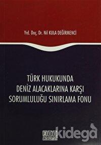 Türk Hukukunda Deniz Alacaklarına Karşı Sorumluluğu Sınırlama Fonu