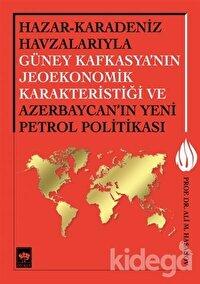 Hazar - Karadeniz Havzalarıyla Güney Kafkasya'nın Jeoekonomik Karakteristiği ve Azerbaycan'ın Yeni Petrol Politikası