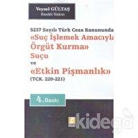 Suç İşlemek Amacıyla Örgüt Kurma Suçu ve Etkin Pişmanlık 5237 Sayılı Türk Ceza Kanununda - TCK. 220 - 221