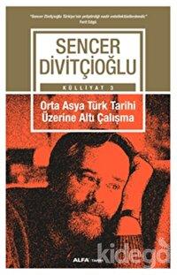 Orta Asya Türk Tarihi Üzerine Altı Çalışma - Külliyat 3