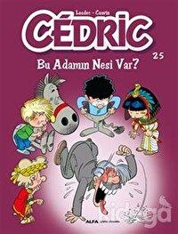 Cedric 25 - Bu Adamın Nesi Var?