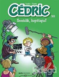 Cedric 30 - Sessizlik, Kayıttayız!