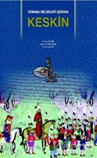 Osmanlı Belgeleri Işığında Keskin