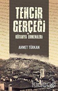 Tehcir Gerçeği ve Kütahya Ermenileri