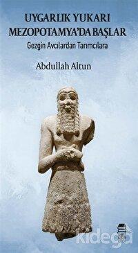 Uygarlık Yukarı Mezopotamya'da Başlar