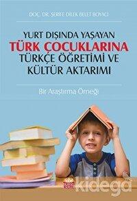 Yurt Dışında Yaşayan Türk Çocuklarına Türkçe Öğretimi ve Kültür Aktarımı