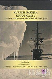 Küresel Bakışla Kutup Çağı 3: Tarihi ve Hukuki Perspektif-Ekolojik Dönüşüm