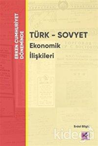 Erken Cumhuriyet Döneminde - Türk - Sovyet Ekonomik İlişkileri