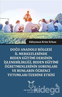 Doğu Anadolu Bölgesi İl Merkezlerinde Beden Eğitimi Dersinin İşlenebilirliği, Beden Eğitimi Öğretmenlerinin Sorunları ve Bunların Öğrenci Tutumları Üzerine Etkisi