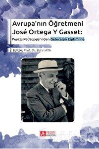 Avrupa'nın Öğretmeni Jose Ortega Y Gasset: Peyzaj Pedagojisi'nden Geleceğin Eğitimi'ne
