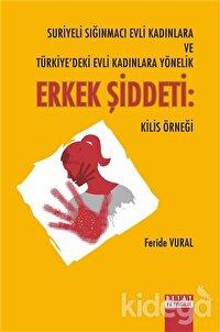 Suriyeli Siğinmaci Evli Kadinlara ve Türkiye'deki Evli Kadınlara Yönelik Erkek Şiddeti: Kilis Örneği