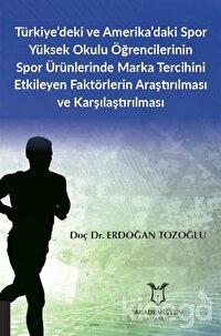 Türkiye'deki ve Amerika'daki Spor Yüksek Okulu Öğrencilerinin Spor Ürünlerinde Marka Tercihini Etkileyen Faktörlerin Araştırılması ve Karşılaştırılması