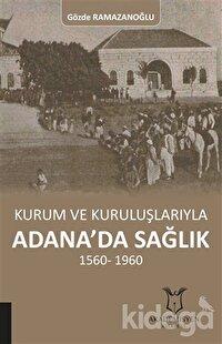 Kurum ve Kuruluşlarıyla Adana'da Sağlık (1560-1960)