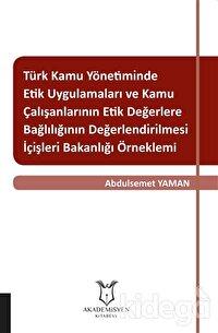 Türk Kamu Yönetiminde Etik Uygulamaları ve Kamu Çalışanlarının Etik Değerlere Bağlılığının Değerlendirilmesi: İçişleri Bakanlığı Örneklemi