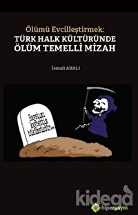 Ölümü Evcilleştirmek: Türk Halk Kültüründe Ölüm Temelli Mizah