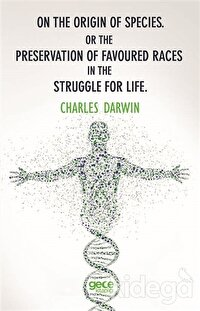 On The Origin Of Species or The Preservation Of Favoured Races In The Struggle For Life