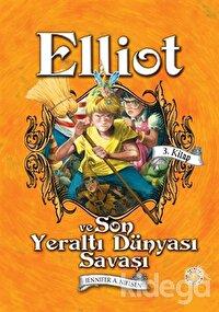 Elliot ve Son Yeraltı Dünyası Savaşı (3. Kitap)