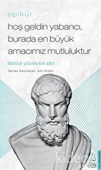 Epikür - Hoş Geldin Yabancı, Burada En Büyük Amacımız Mutluluktur