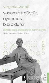 Virginia Woolf - Yaşam Bir Düştür, Uyanmak Bizi Öldürür