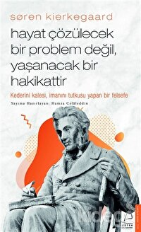 Soren Kierkegaard - Hayat Çözülecek Bir Problem Değil, Yaşanacak Bir Hakikattir