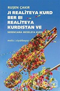 Ji Realiteya Kurd Ber Bi Realiteya Kurdistan ve Serencama Meseleya Kurd